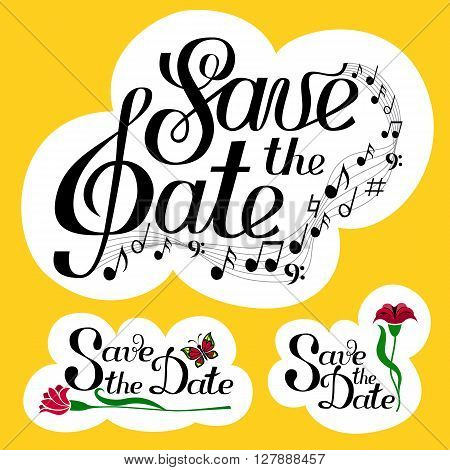 Lettering Save the Date collection with music and notes. Yellow background set. Isolated on white. Hand written vector illustration. Three 3  elements. Greeting card, postcard, scrapbooking, web, ets