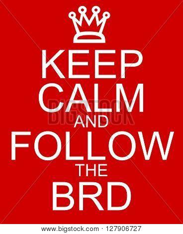 Keep Calm And Follow The Brd