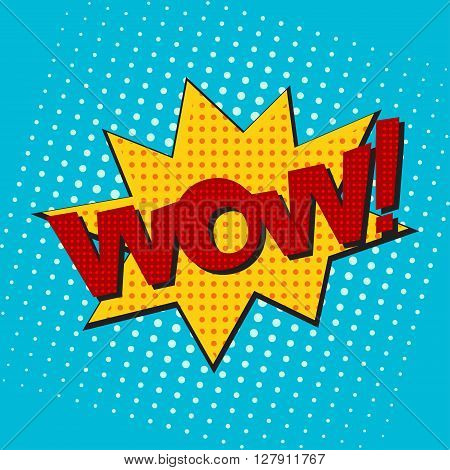 Pop art speech bubble with text wow, wow comic book speech bubble, colorful wow speech bubble on a dots pattern backgrounds in pop-art retro style, vector