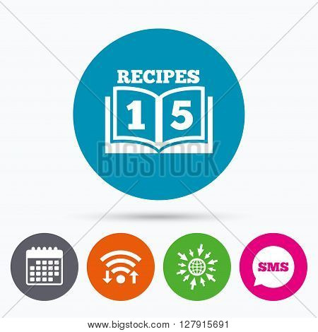 Wifi, Sms and calendar icons. Cookbook sign icon. 15 Recipes book symbol. Go to web globe.