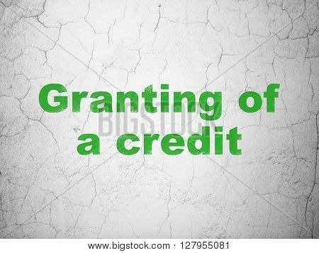 Currency concept: Green Granting of A credit on textured concrete wall background