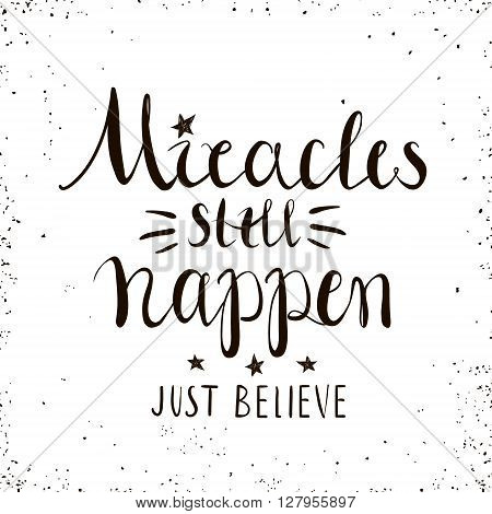 Miracles still happen. Just believe. Hand drawn inspiring quote isolated on white.Vector hand lettering. Ready design for poster t-shirt design etc.
