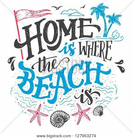Home is where the beach is. Beach house decor hand drawn sign. Beach sign for rustic wall decor. Beachside cottage hand-lettering quote. Vintage typography illustration isolation on white background