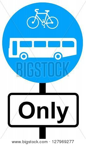 A Buses and cycles only traffic sign