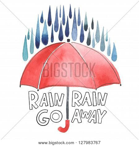 Watercolor red umbrella under rain. Stylized blue grey drops. Lettering with words Rain-rain go away. Original watercolor illustration.