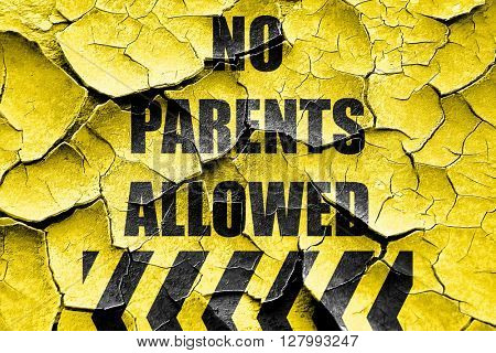 Grunge cracked No parents allowed sign