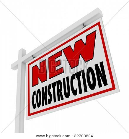 The words New Consruction on a real estate home for sale sign placed outside of a building that is brand new, updated, modern, and the latest model ready to move in