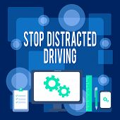 Writing Note Showing Stop Distracted Driving. Business Photo Showcasing Asking To Be Careful Behind  poster