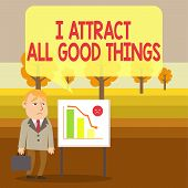 Conceptual Hand Writing Showing I Attract All Good Things. Business Photo Showcasing Positive Attrac poster