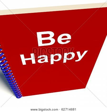 Be Happy Notebook Means Being Happier Or Merry