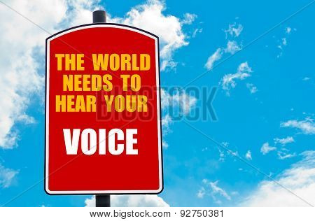 The World Needs To Hear Your Voice Written On Road Sign