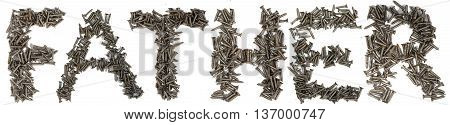 Word father written with Stainless Self-Tapping Screw on white background. Conceptual photo.