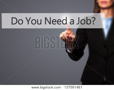 Do You Need A Job ?  - Businesswoman Pressing High Tech  Modern Button On A Virtual Background