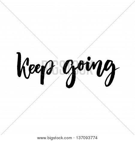 Keep going brush lettering. Support phrase for cards, posters. Motivational saying. Black text isolated on white background.