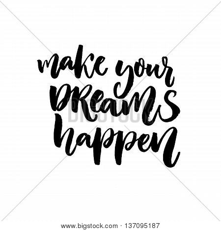 Make your dreams happen. Inspiration quote about dream, goals, life. Vector black brush lettering isolated on white background.