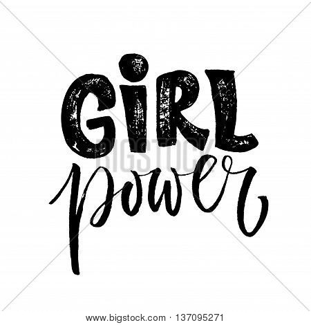 Girl power. Feminism quote, woman motivational slogan. Feminist saying. Rough typography with brush lettering