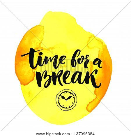 Time for a break text for social media, office posters. Positive reminder to make a pause at work. Hand lettering typography design at yellow watercolor backrgound