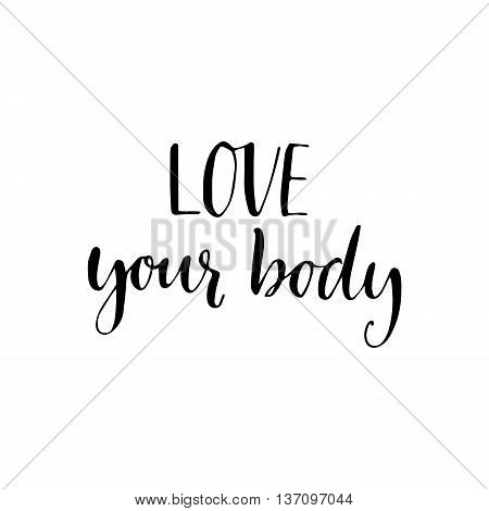 Love your body phrase. Inspirational quote about body positive. Modern calligraphy. Vector card or poster design.
