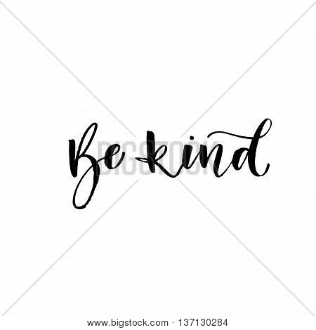 Be kind phrase. Hand drawn positive and inspiration quote. Ink illustration. Modern brush calligraphy. Isolated on white background.