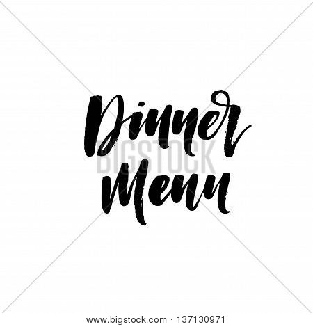 Dinner menu phrase. Hand drawn lettering for weddings. Ink illustration. Modern brush calligraphy. Isolated on white background.