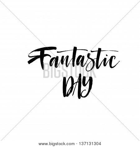 Fantastic day phrase. Hand drawn positive emotional phrase. Ink illustration. Modern brush calligraphy. Isolated on white background.