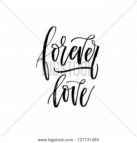 Forever love cphrase. Hand drawn romantic lettering. Ink illustration. Modern brush calligraphy. Isolated on white background.
