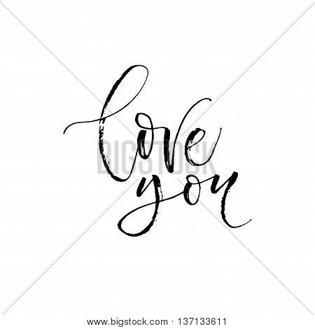 Love you phrase. Positive and romantic phrase. Ink illustration. Modern brush calligraphy. Isolated on white background.