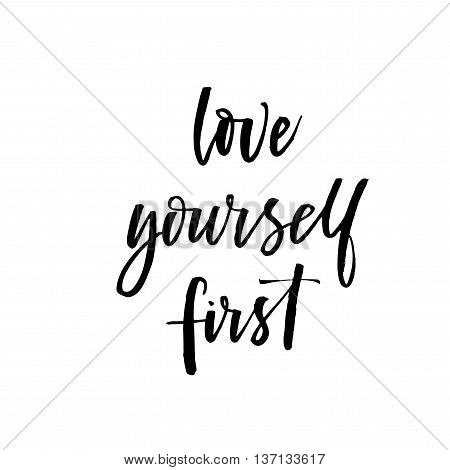 Love yourself first phrase. Hand drawn lovely phrase. Ink illustration. Modern brush calligraphy. Isolated on white background.