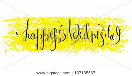 Handwritten inscription Happy Wednesday on paint background. Handdrawn calligraphy lettering for banner, calendar, planner, poster, t-shirt, postcard, save the date card. Isolated vector illustration.