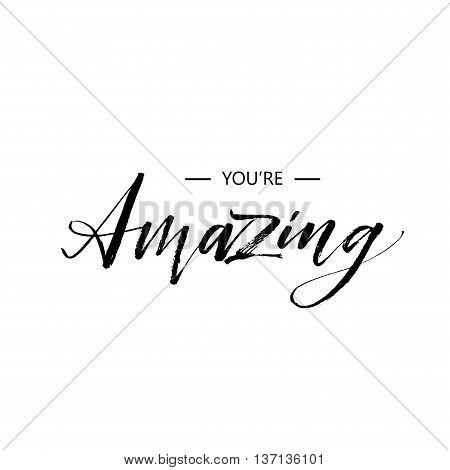 You're amazing phrase. Hand drawn inspirational quote. Ink illustration. Modern brush calligraphy. Isolated on white background.