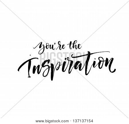 You're the inspiration phrase. Hand drawn positive background. Ink illustration. Modern brush calligraphy. Isolated on white background.
