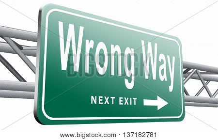 wrong way big mistake turn back road sign billboard, 3D illustration on white background