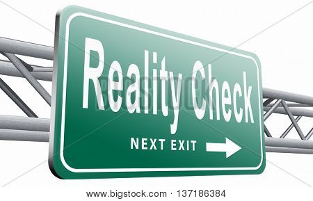 Reality check up for real life events and realistic goals, skpticism or skeptic, road sign billboard, 3D illustration, isolated on white background