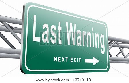last warning sign or final notice icon. Ultimate chance billboard., 3D illustration isolated on white background.