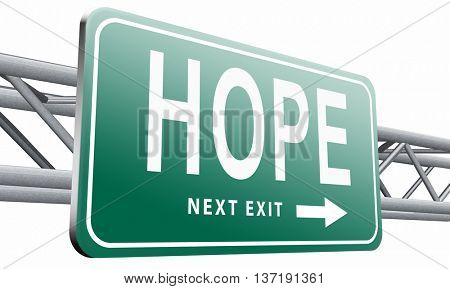 Hope bright future hopeful and belief for the best optimism optimistic faith and confidence, road sign billboard, 3D illustration isolated on white