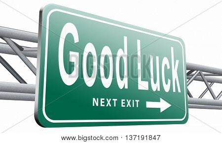 Good luck or fortune, best wishes wish you the best of success, road sign billboard, 3D illustration isolated on white
