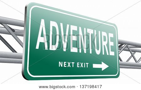 Adventure, travel and explore the world adventurous backpacking and outdoors sport or nature vacation, road sign billboard. 3D illustration isolated on white