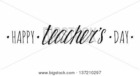 Happy Teachers day handwriting grunge inscription on white background. Calligraphy lettering design element for greeting cards, banners, posters, invitations, postcards. Vector illustration.