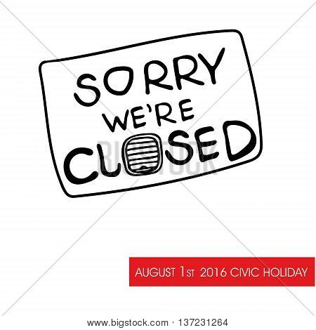 Hand drawn vector doodle illustration lettering Sorry we're closed text on white background. Poster for day off or long weekend in Canada. Text with picture close windows and doors.
