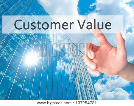 Customer Value - Hand Pressing A Button On Blurred Background Concept On Visual Screen.