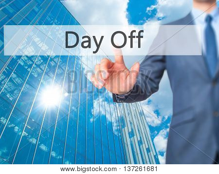 Day Off - Businessman Hand Pushing Button On Touch Screen