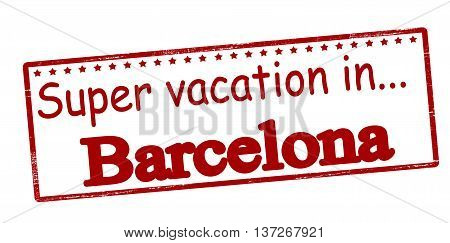 Rubber stamp with text super vacation in Barcelona inside vector illustration