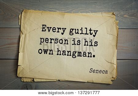 Quote of the Roman philosopher and poet Seneca (4 BC-65 AD). Every guilty person is his own hangman.