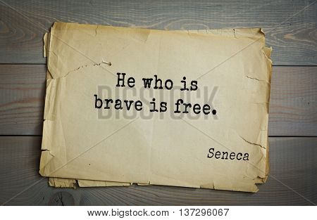 Quote of the Roman philosopher and poet Seneca (4 BC-65 AD). He who is brave is free.
