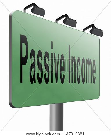 Passive income earn money online earn more work less residual recurring income, road sign billboard, 3D illustration, isolated, on white