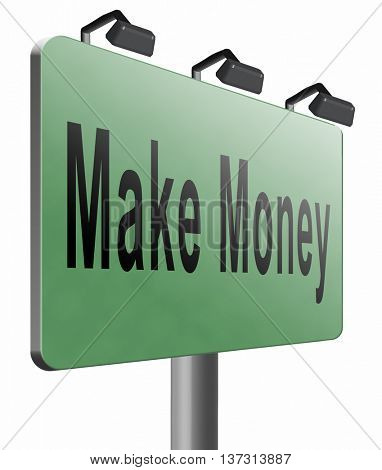 Make money or earning cash making a business profit growth, road sign billboard, 3D illustration, isolated, on white