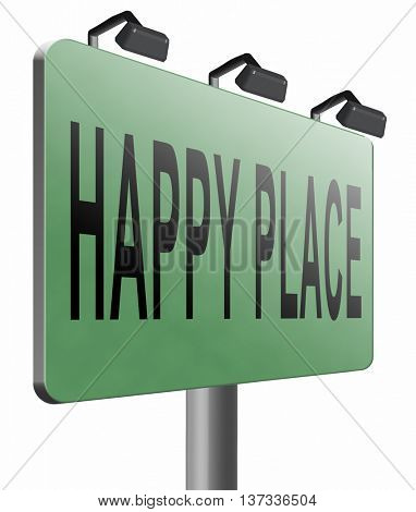 Find happiness in a happy place. Enjoy life and having fun and pleasure, 3D illustration isolated on white.