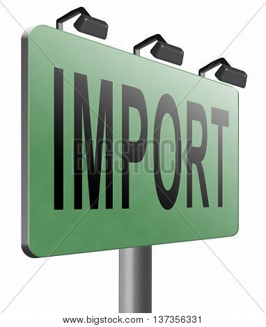 Import, international and worldwide or global trade on world economy market. Importation and exportation, road sign billboard, 3D illustration isolated on white