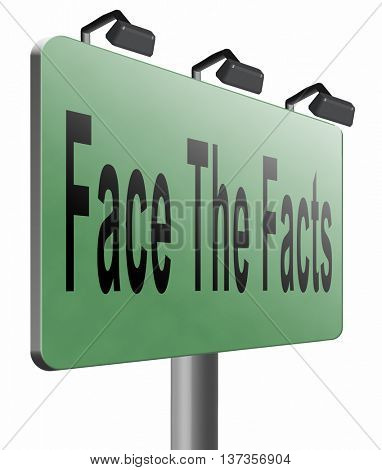 Face facts and find truth road sign. Revealing objective fact and accept consequences, 3D illustration isolated on white