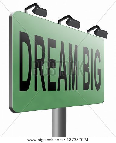 dream big and realize ideas and your wildest dreams road sign billboard. Day dreaming with confidence. 3D illustration, isolated, on white